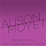 Changeling and When I Was Your Girl Remixes